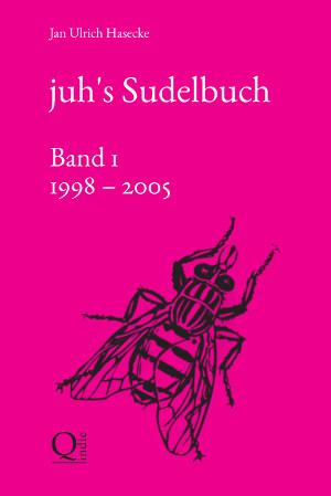 juh's Sudelbuch Band 1 (1998 – 2005)